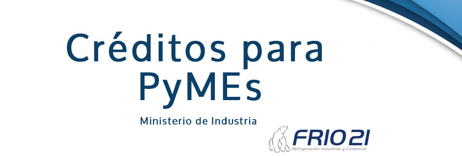 Créditos para PyMes del Ministerio de Industria.